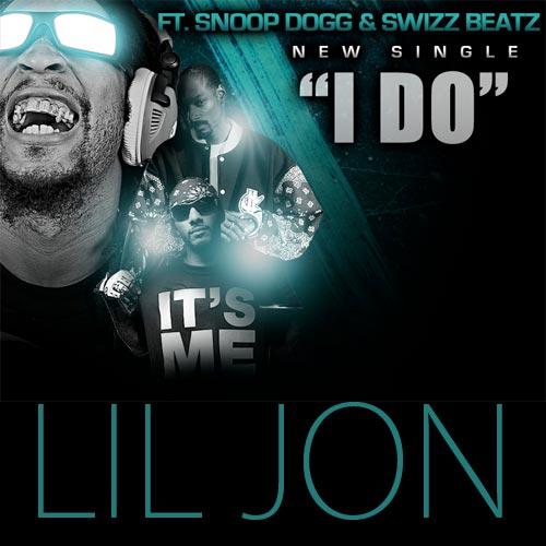 Lil Jon feat Swizz Beatz Snoop Dogg I Do single
