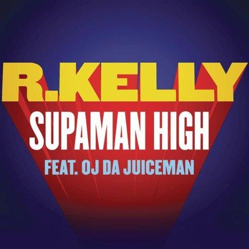 R Kelly - Supaman High feat OJ Da Juiceman