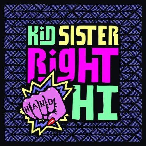 Kid Sister Right Hand Hi