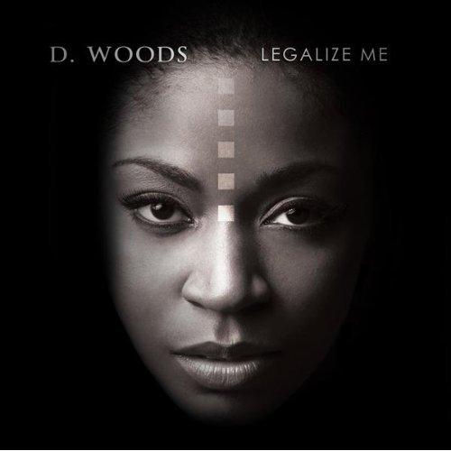 D Woods Legalize Me