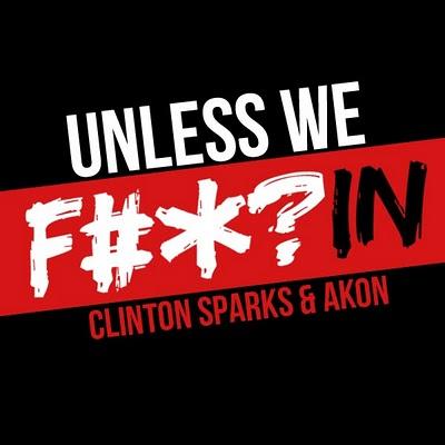 Clinton Sparks & Akon – Unless We F-ckin'
