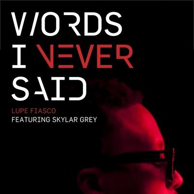 Lupe Fiasco feat. Skylar Grey – Words I Never Said