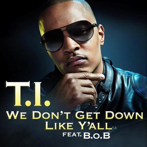 T.I. feat. B.o.B – We Don't Get Down Like Y'all