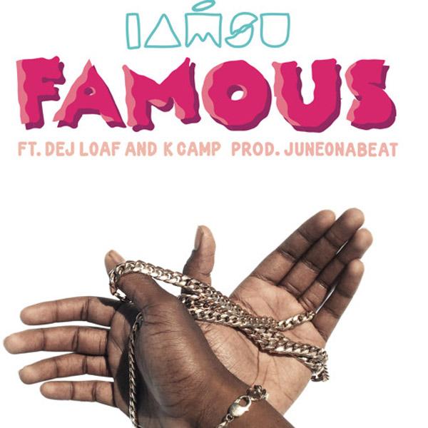 IamSu! ft. DeJ Loaf & K Camp – 'Famous'