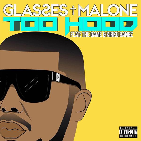 Glasses Malone, The Game, Kirko Bangz – 'Too Hood'